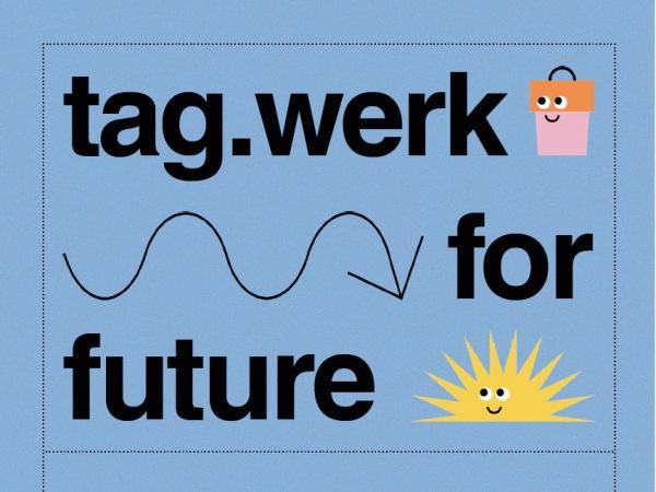 tag.werk.schau 2021 - tag.werk for future